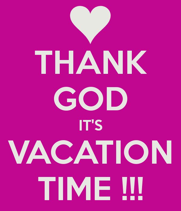 thank-god-it-s-vacation-time