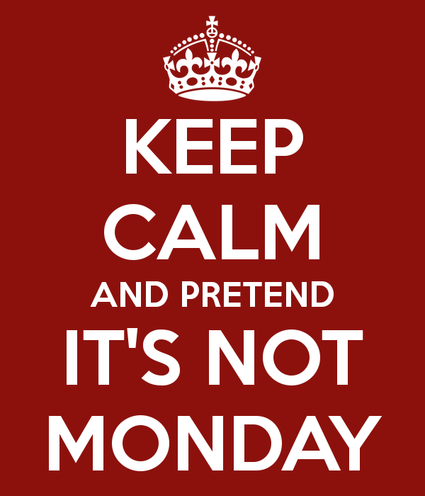 keep-calm-and-pretend-it-s-not-monday-5
