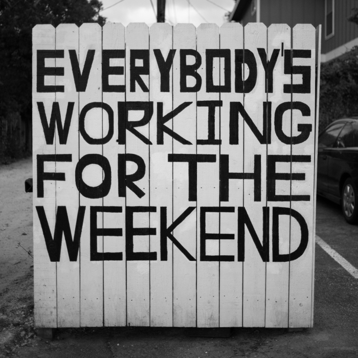 EVERYBODY'S WORKING FOR THE WEEKEND