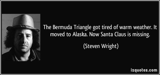 quote-the-bermuda-triangle-got-tired-of-warm-weather-it-moved-to-alaska-now-santa-claus-is-missing-steven-wright-202338