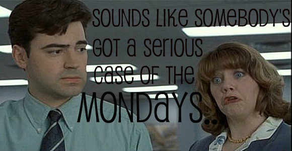 serious-case-of-the-mondays