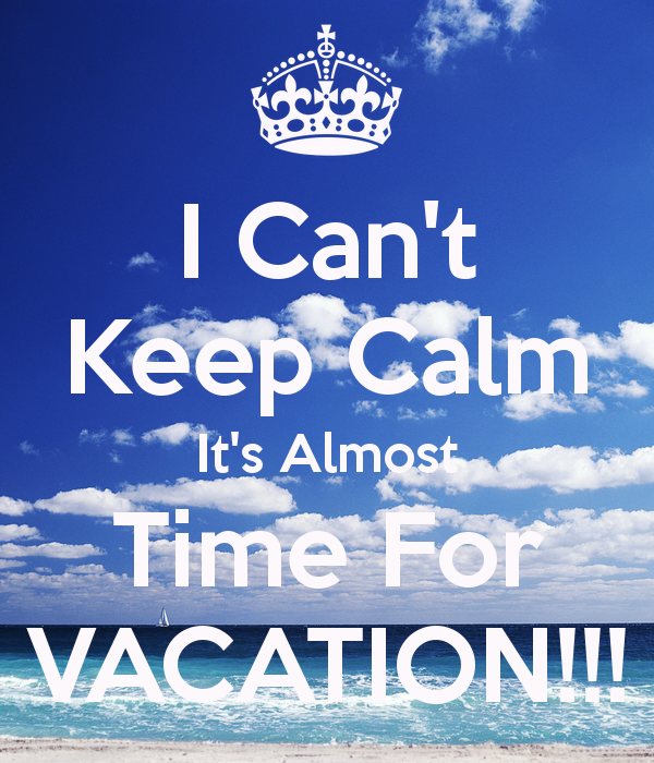 i-cant-keep-calm-its-almost-time-for-vacation