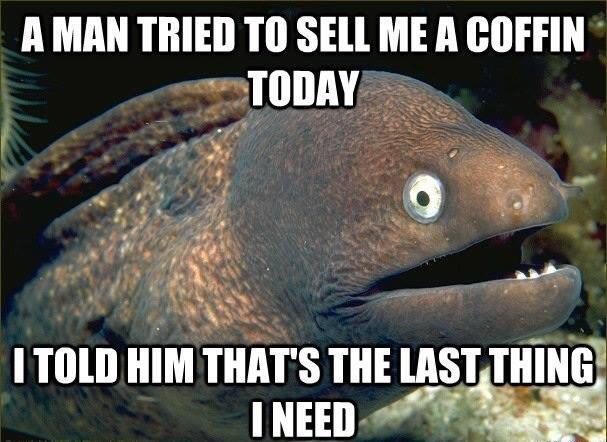 bad-joke-eel-coffin-last-thing-need