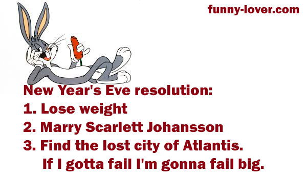 new-years-eve-resolution1-lose-weight-2-marry-scarlett-johansson3-find-the-lost-city-of-atlantis-if-i-gotta-fail-im-gonna-fail-big1