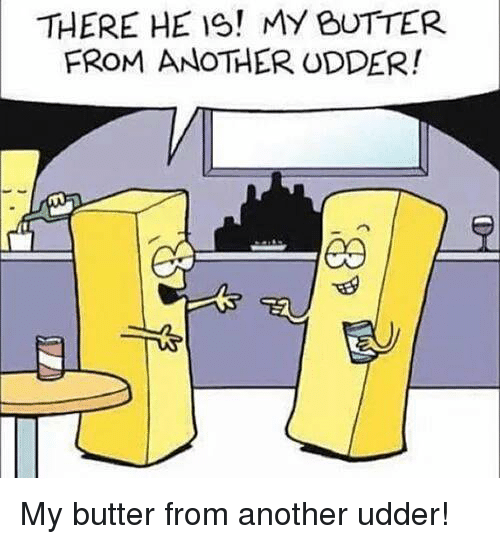 there-he-is-my-butter-from-another-udder-my-butter-11252538